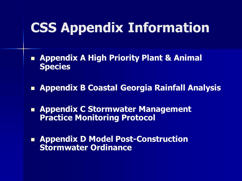 CSS Appendix Information Appendix A High Priority Plant & Animal Species Appendix B Coastal Georgia Rainfall Analysis Appendix C Stormwater Management Practice Monitoring Protocol Appendix D Model Post-Construction Stormwater Ordinance