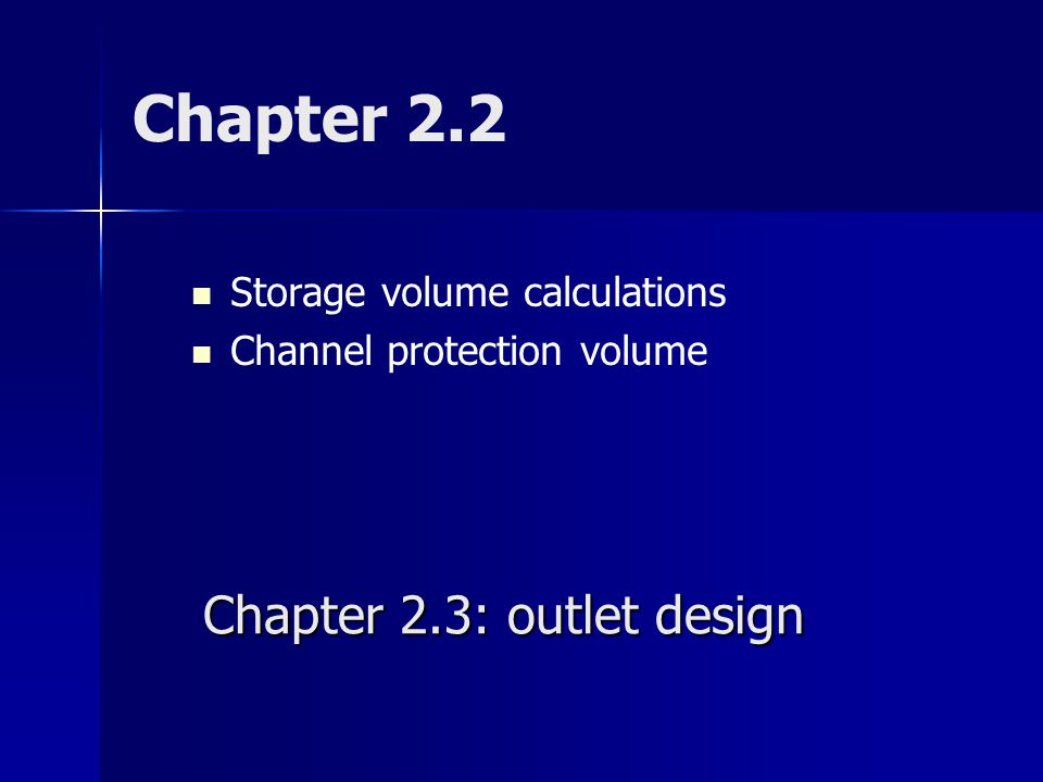 Chapter 2.2 Storage volume calculations Channel protection volume Chapter 2.3: outlet design