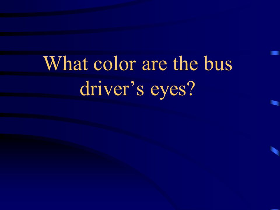 What color are the bus driver's eyes?