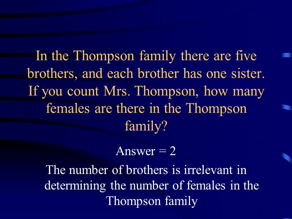 In the Thompson family there are five brothers, and each brother has one sister.