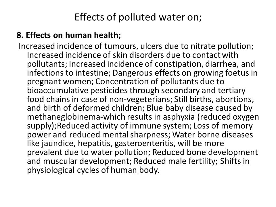 Effects of polluted water on; 8. Effects on human health; Increased incidence of tumours, ulcers due to nitrate pollution; Increased incidence of skin