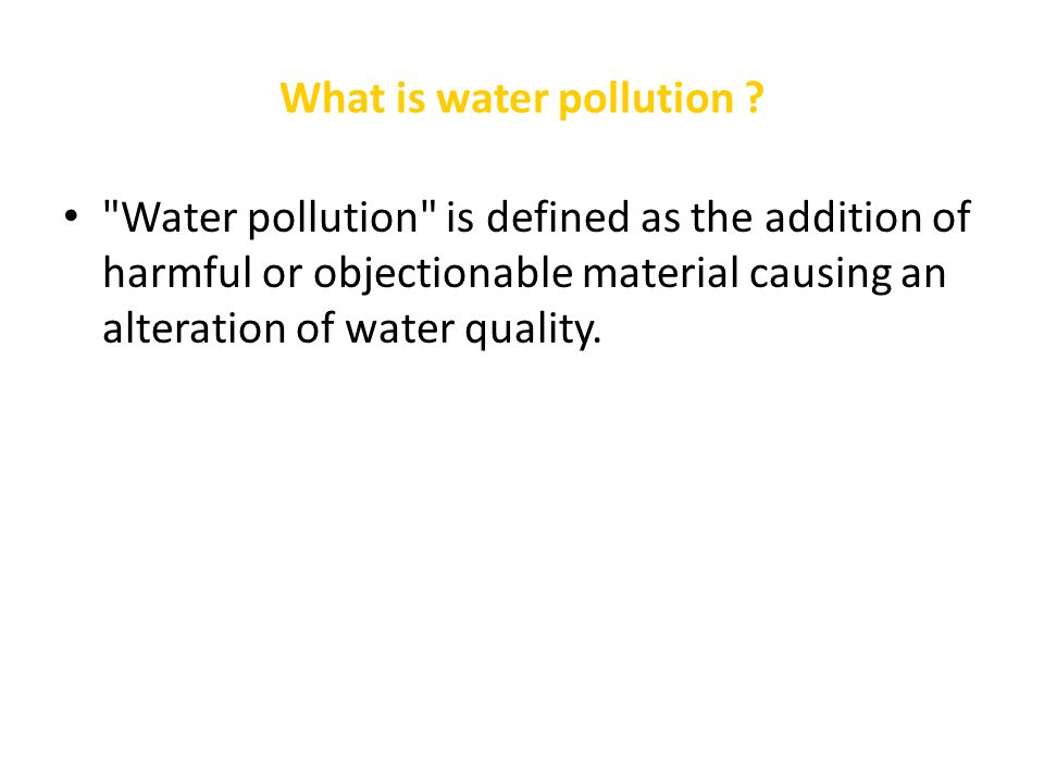 What is water pollution .