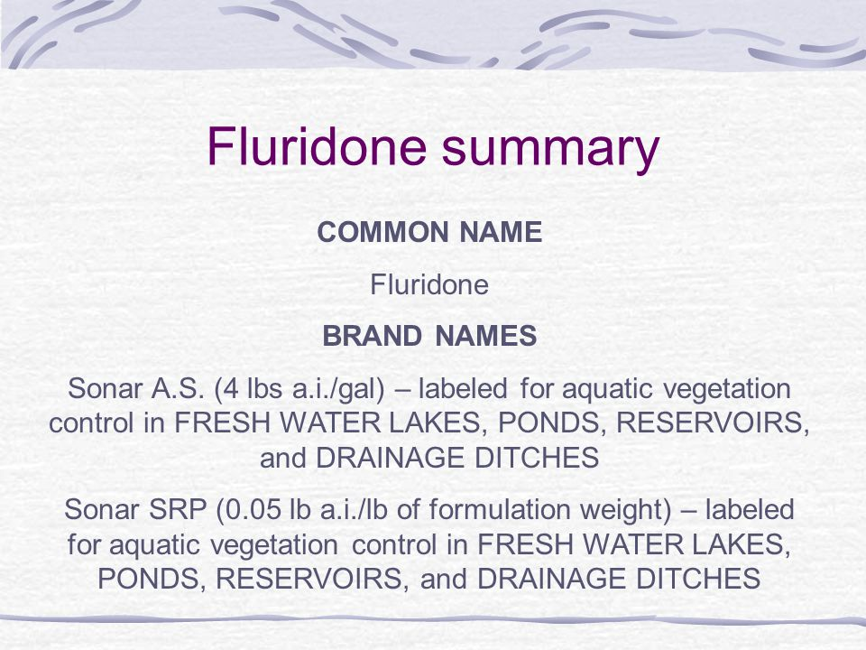 Fluridone summary COMMON NAME Fluridone BRAND NAMES Sonar A.S.