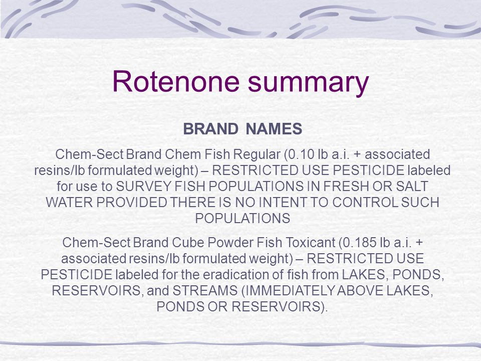 Rotenone summary BRAND NAMES Chem-Sect Brand Chem Fish Regular (0.10 lb a.i.