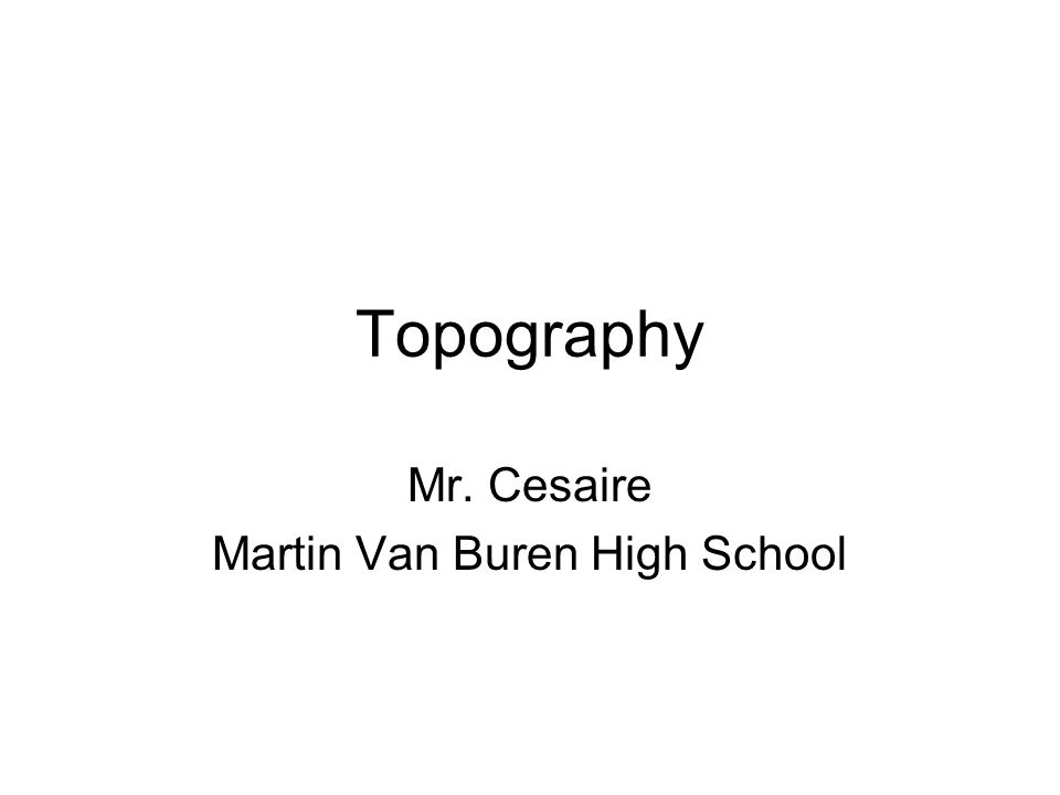 Topography Mr. Cesaire Martin Van Buren High School