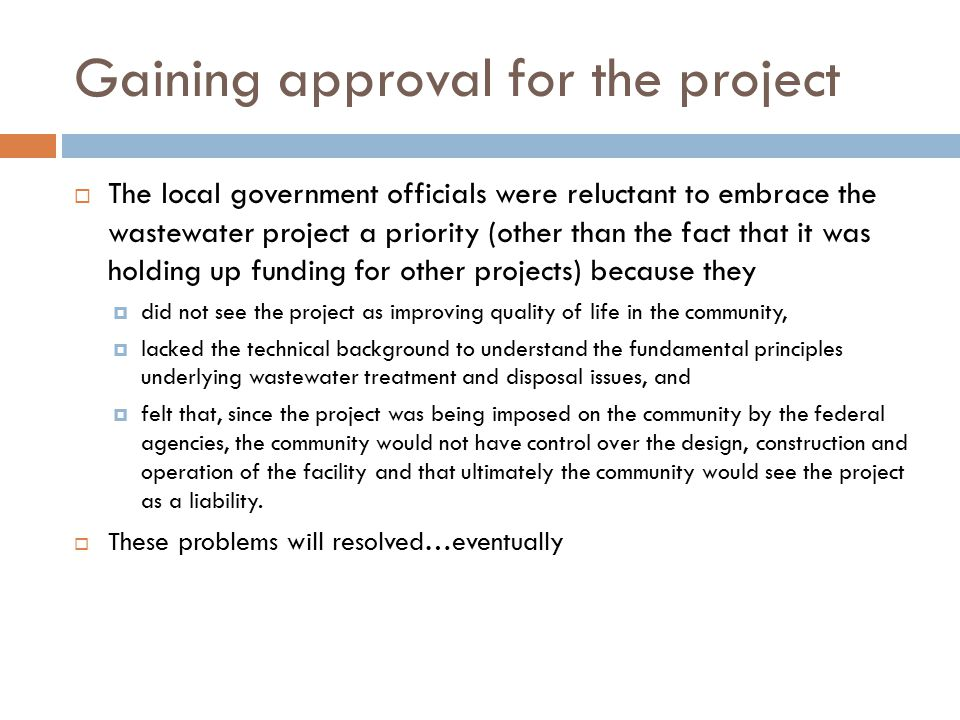 Gaining approval for the project  The local government officials were reluctant to embrace the wastewater project a priority (other than the fact tha
