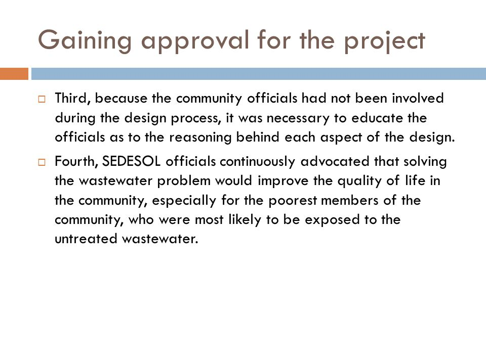 Gaining approval for the project  Third, because the community officials had not been involved during the design process, it was necessary to educate