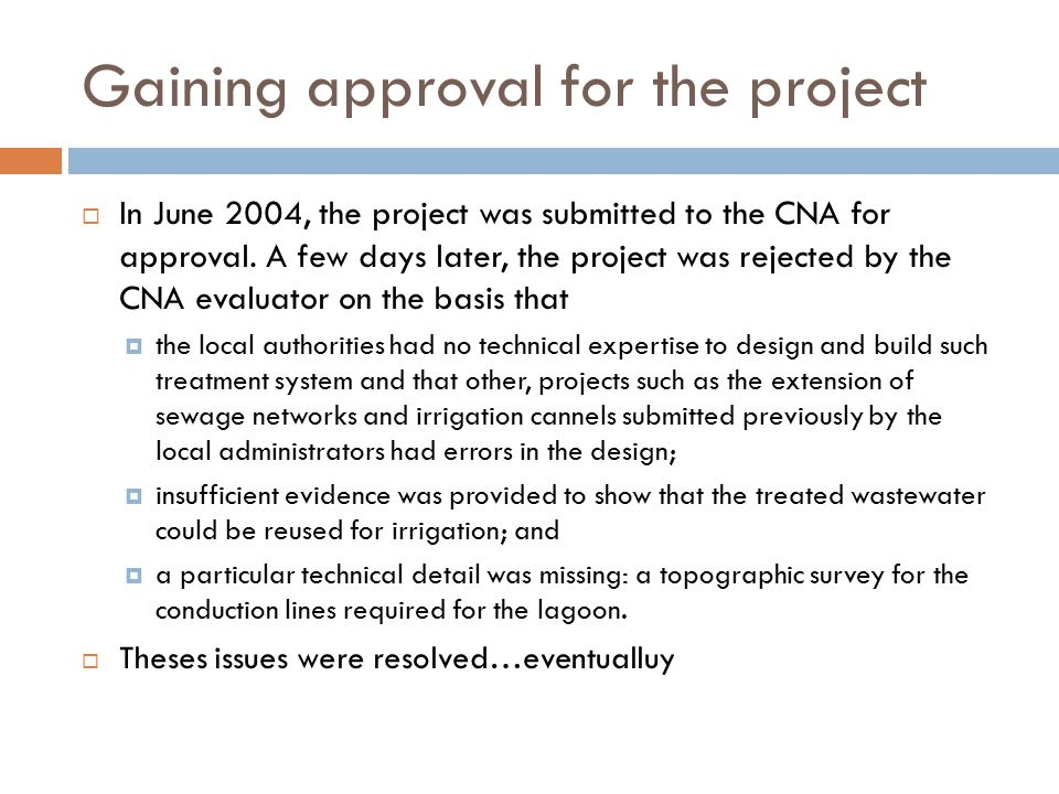 Gaining approval for the project  In June 2004, the project was submitted to the CNA for approval.