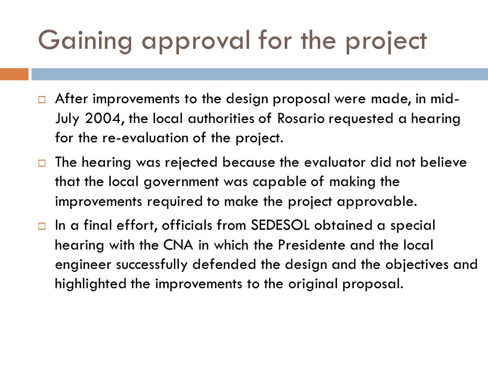 Gaining approval for the project  After improvements to the design proposal were made, in mid- July 2004, the local authorities of Rosario requested a hearing for the re-evaluation of the project.