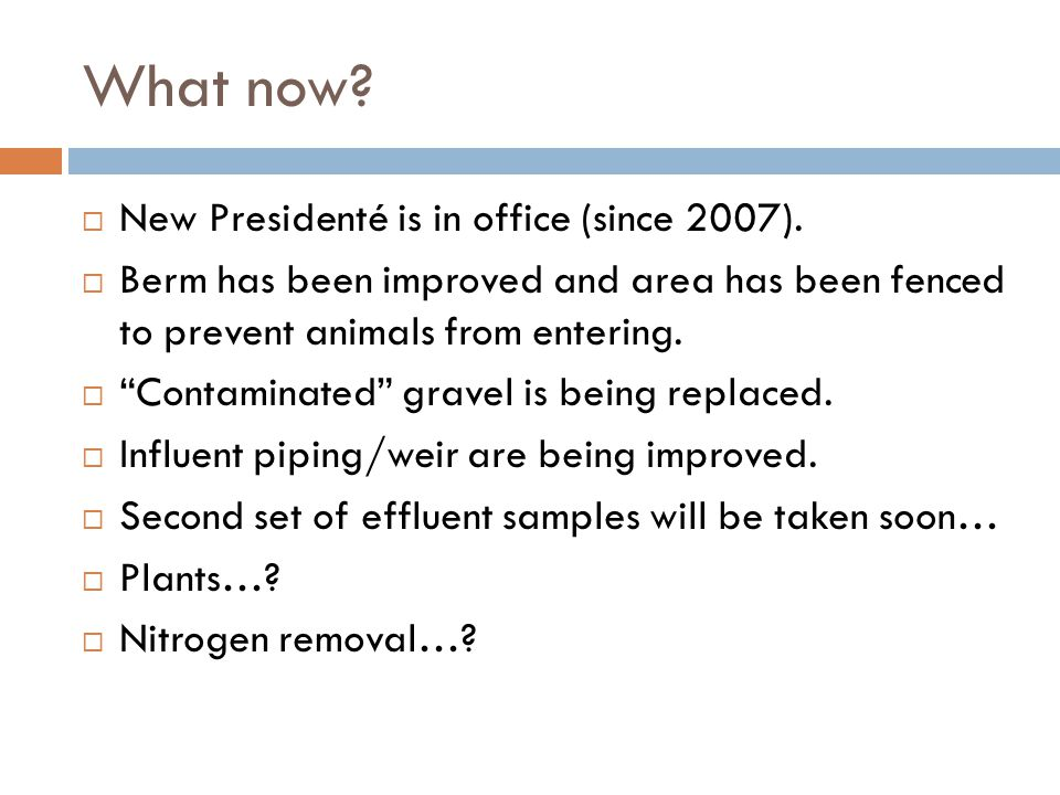"""What now?  New Presidenté is in office (since 2007).  Berm has been improved and area has been fenced to prevent animals from entering.  """"Contamina"""