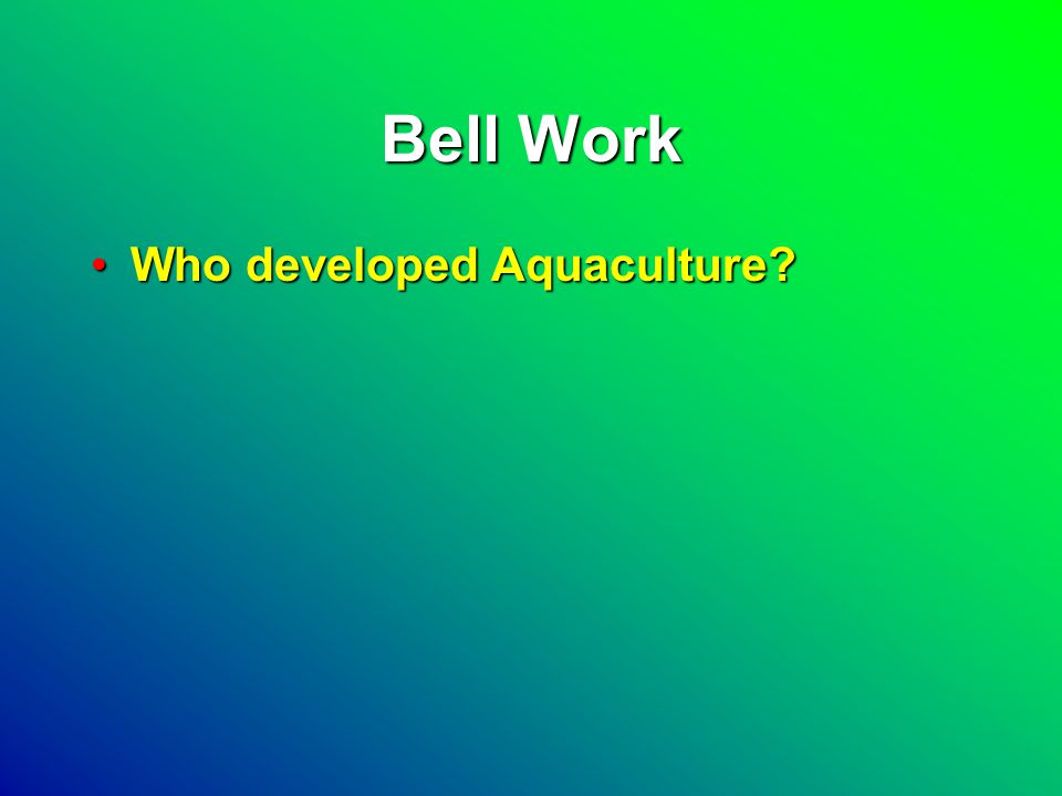 Bell Work Who developed Aquaculture Who developed Aquaculture
