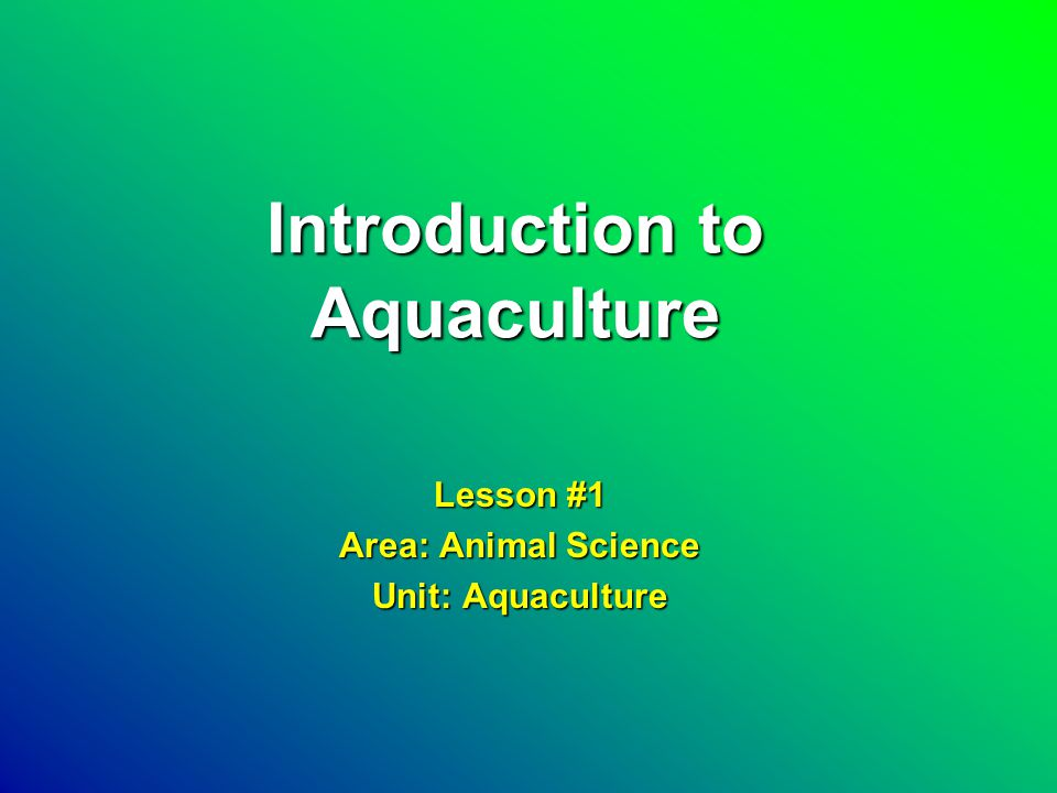 Introduction to Aquaculture Lesson #1 Area: Animal Science Unit: Aquaculture