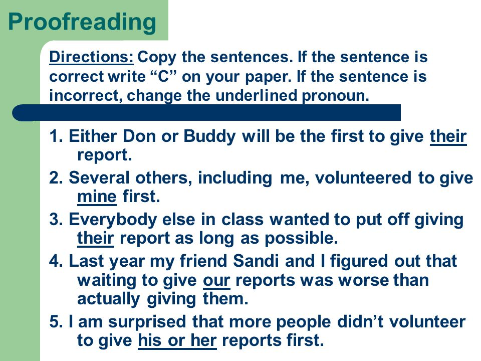 Proofreading 1. Either Don or Buddy will be the first to give their report. 2. Several others, including me, volunteered to give mine first. 3. Everyb