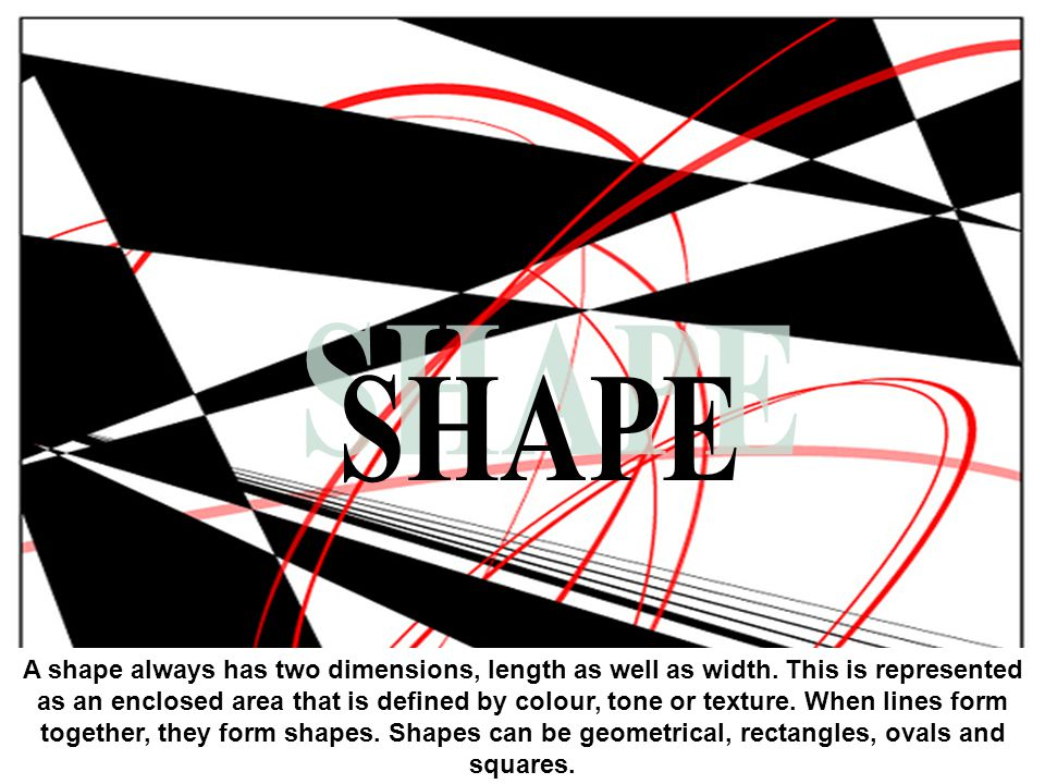 A shape always has two dimensions, length as well as width.
