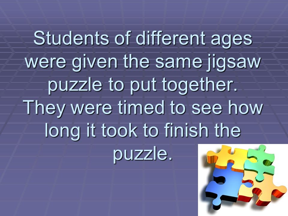 Students of different ages were given the same jigsaw puzzle to put together.
