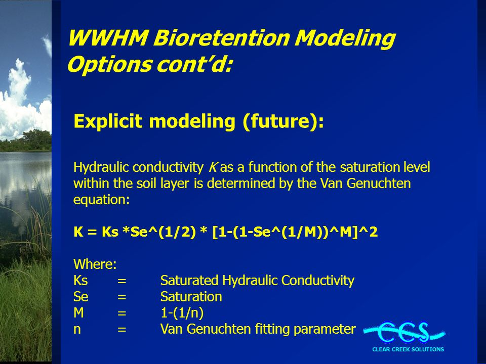 WWHM Bioretention Modeling Options cont'd: Explicit modeling (future): Hydraulic conductivity K as a function of the saturation level within the soil