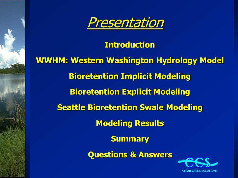 Presentation Introduction WWHM: Western Washington Hydrology Model Bioretention Implicit Modeling Bioretention Explicit Modeling Seattle Bioretention