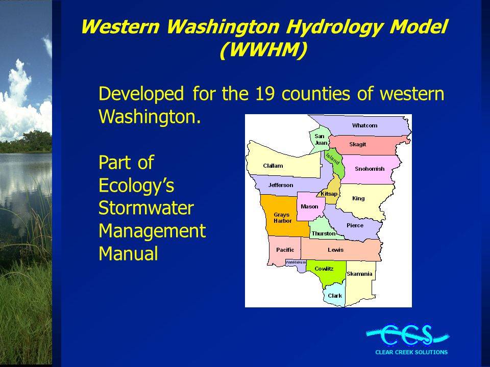 Western Washington Hydrology Model (WWHM) Developed for the 19 counties of western Washington. Part of Ecology's Stormwater Management Manual