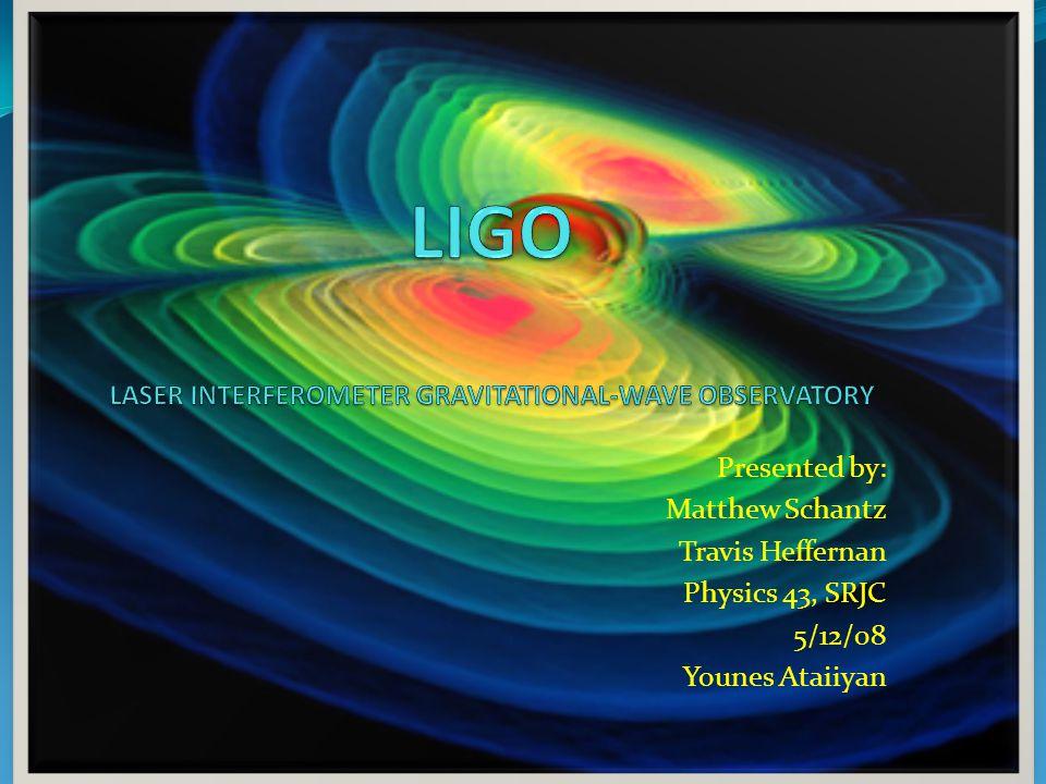 Presented by: Matthew Schantz Travis Heffernan Physics 43, SRJC 5/12/08 Younes Ataiiyan