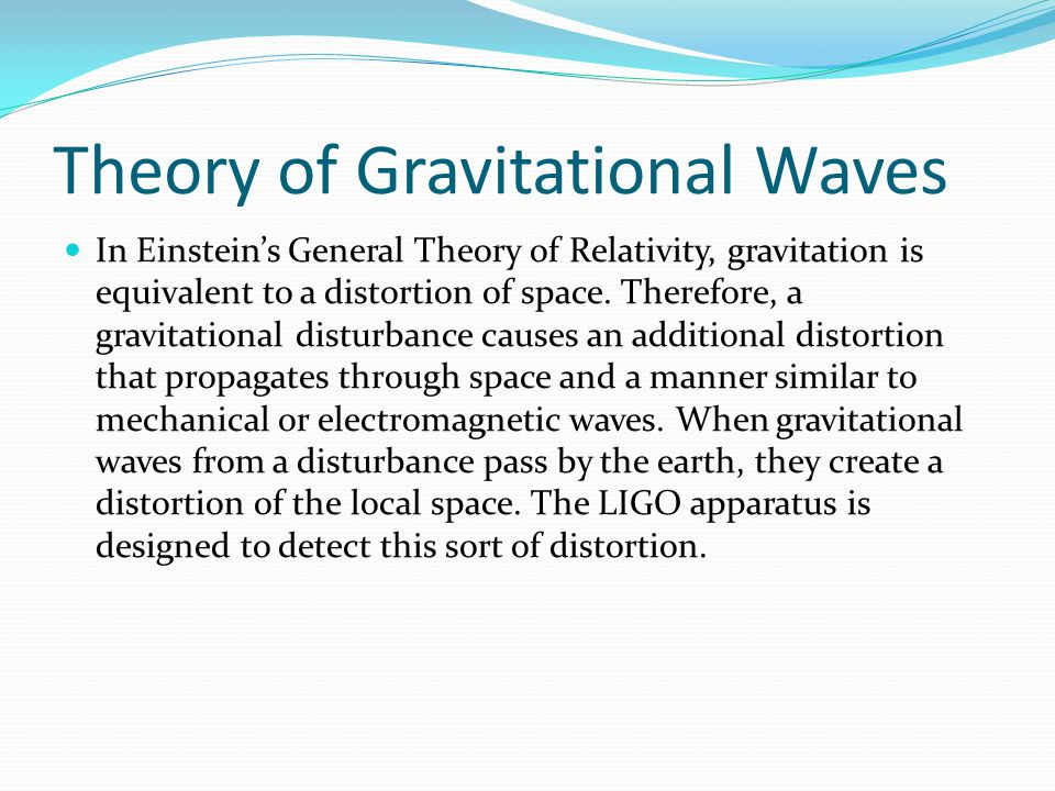 Theory of Gravitational Waves In Einstein's General Theory of Relativity, gravitation is equivalent to a distortion of space.