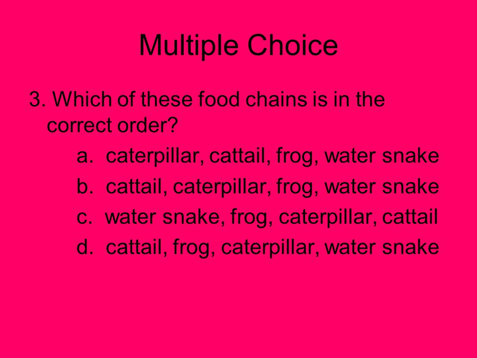 Multiple Choice 3.Which of these food chains is in the correct order.