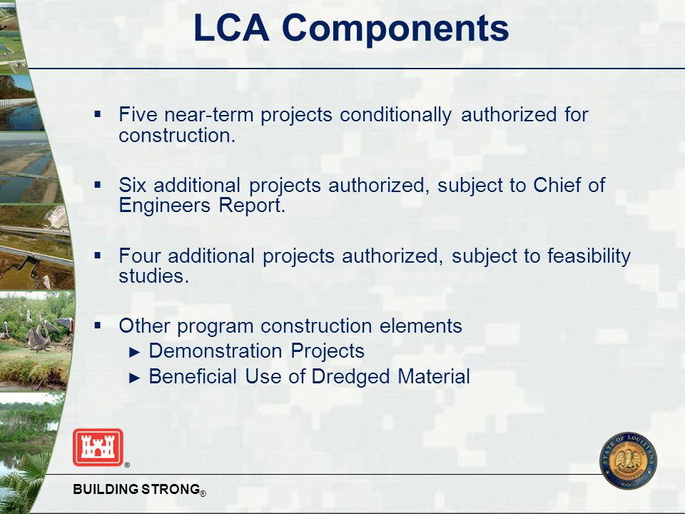 BUILDING STRONG ® LCA Components  Five near-term projects conditionally authorized for construction.