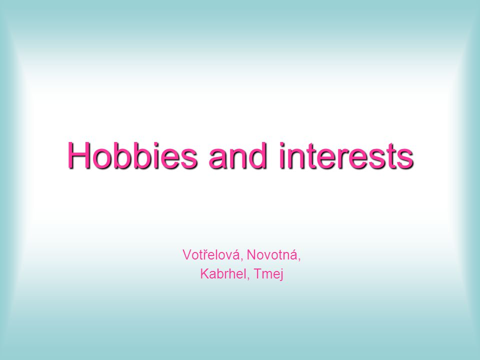 Hobbies and interests Votřelová, Novotná, Kabrhel, Tmej