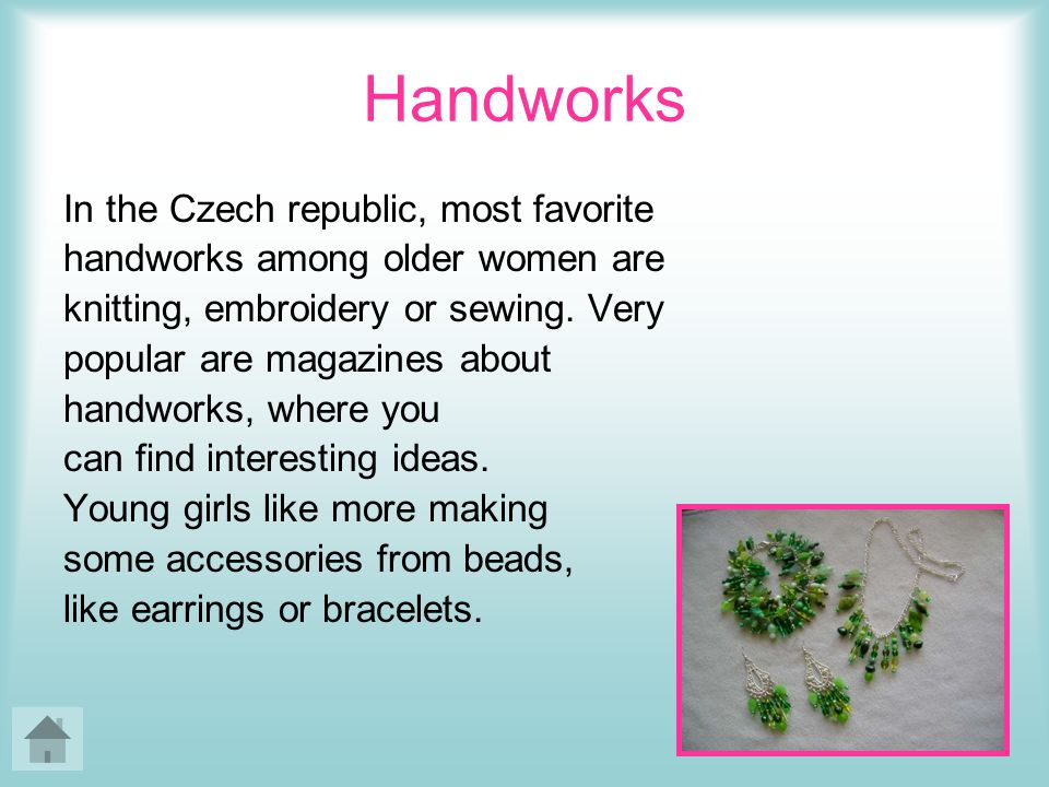 Handworks In the Czech republic, most favorite handworks among older women are knitting, embroidery or sewing.