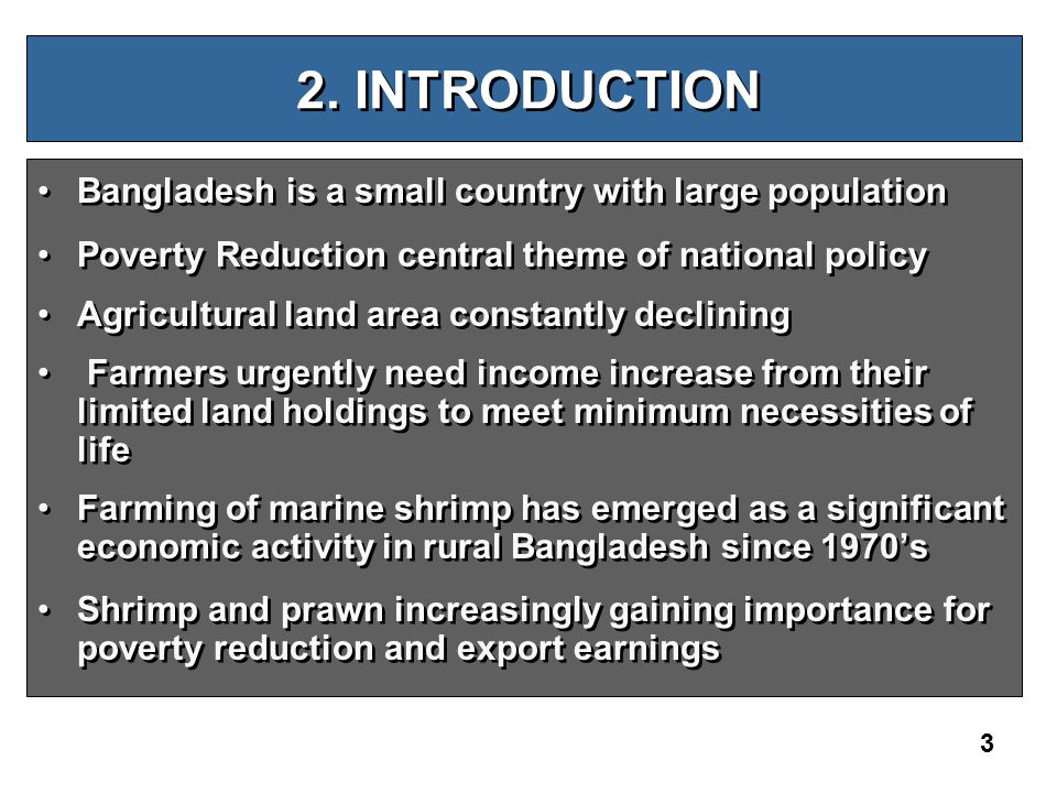 3 2. INTRODUCTION Bangladesh is a small country with large population Poverty Reduction central theme of national policy Agricultural land area consta