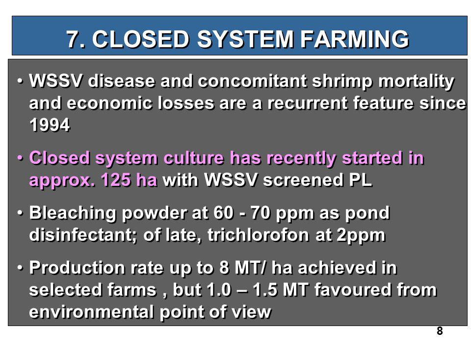 8 7. CLOSED SYSTEM FARMING WSSV disease and concomitant shrimp mortality and economic losses are a recurrent feature since 1994 Closed system culture