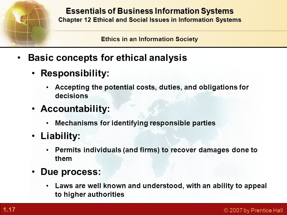 1.17 © 2007 by Prentice Hall Ethics in an Information Society Essentials of Business Information Systems Chapter 12 Ethical and Social Issues in Infor