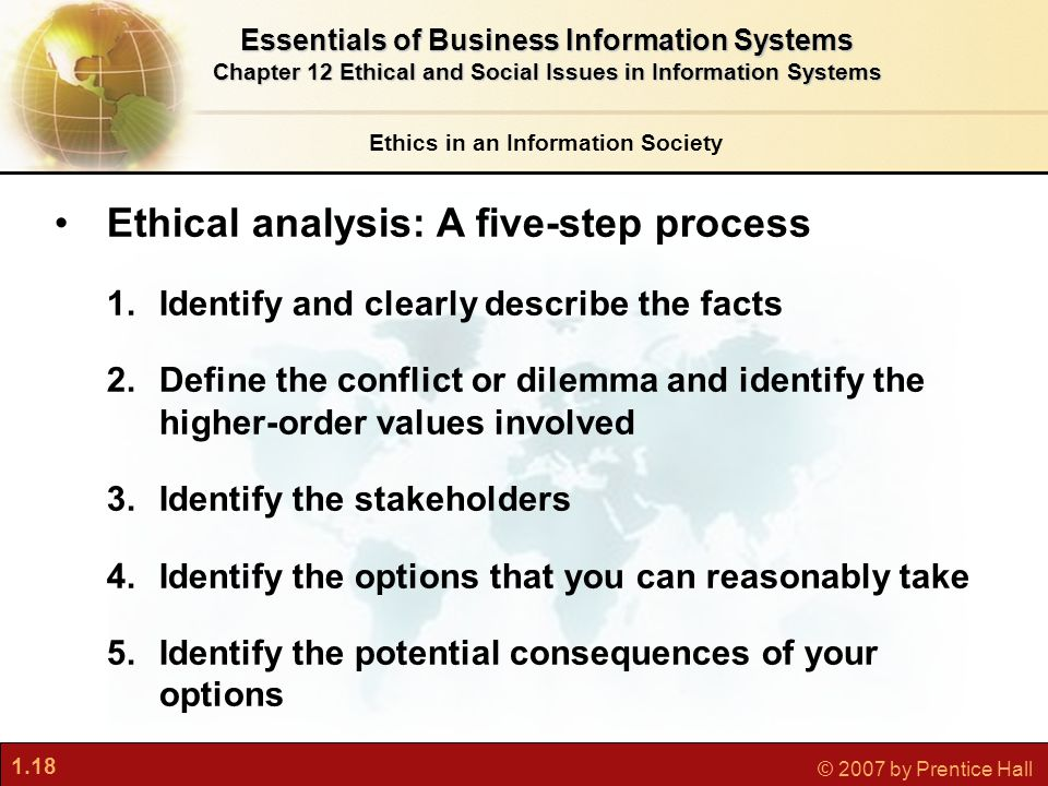 1.18 © 2007 by Prentice Hall Ethics in an Information Society Essentials of Business Information Systems Chapter 12 Ethical and Social Issues in Infor