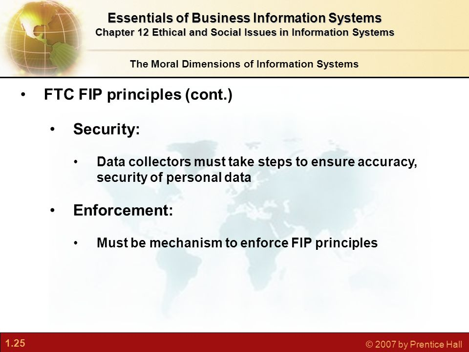 1.25 © 2007 by Prentice Hall The Moral Dimensions of Information Systems Essentials of Business Information Systems Chapter 12 Ethical and Social Issu