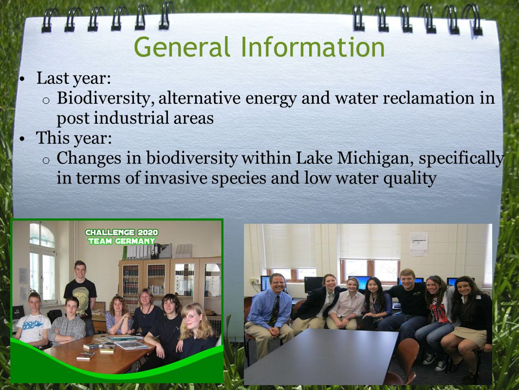General Information Last year: o Biodiversity, alternative energy and water reclamation in post industrial areas This year: o Changes in biodiversity within Lake Michigan, specifically in terms of invasive species and low water quality
