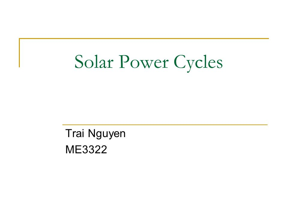 Solar Power Cycles Trai Nguyen ME3322