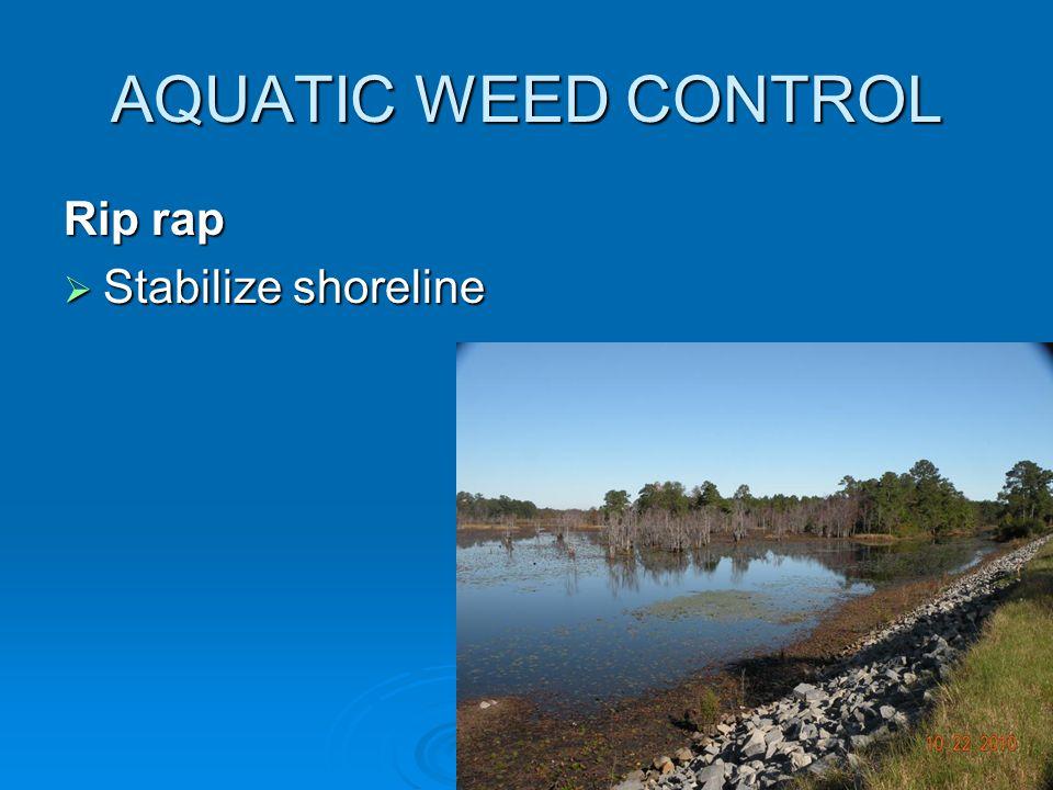 AQUATIC WEED CONTROL Rip rap  Stabilize shoreline