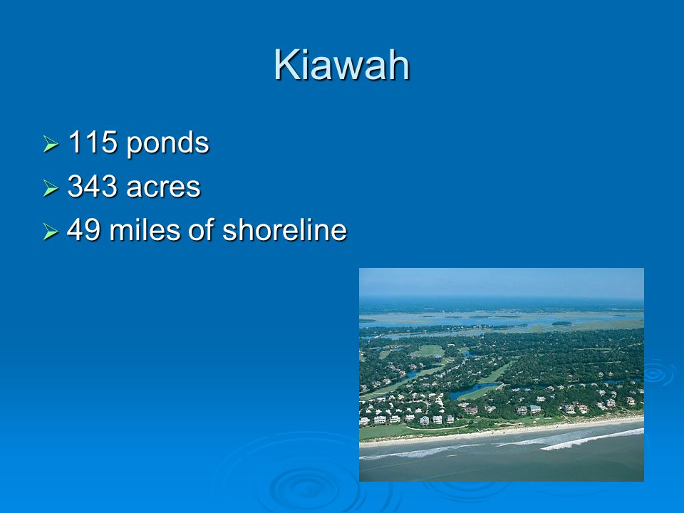 Kiawah  115 ponds  343 acres  49 miles of shoreline
