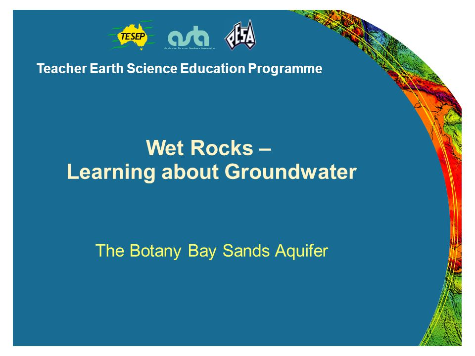 Teacher Earth Science Education Programme Opportunities for the future – Managed Aquifer Recharge Capture stormwater or use treated wastewater, and get it into the aquifer through bores or infiltration basins Pump the water out either at the point of injection or further down the system when needed