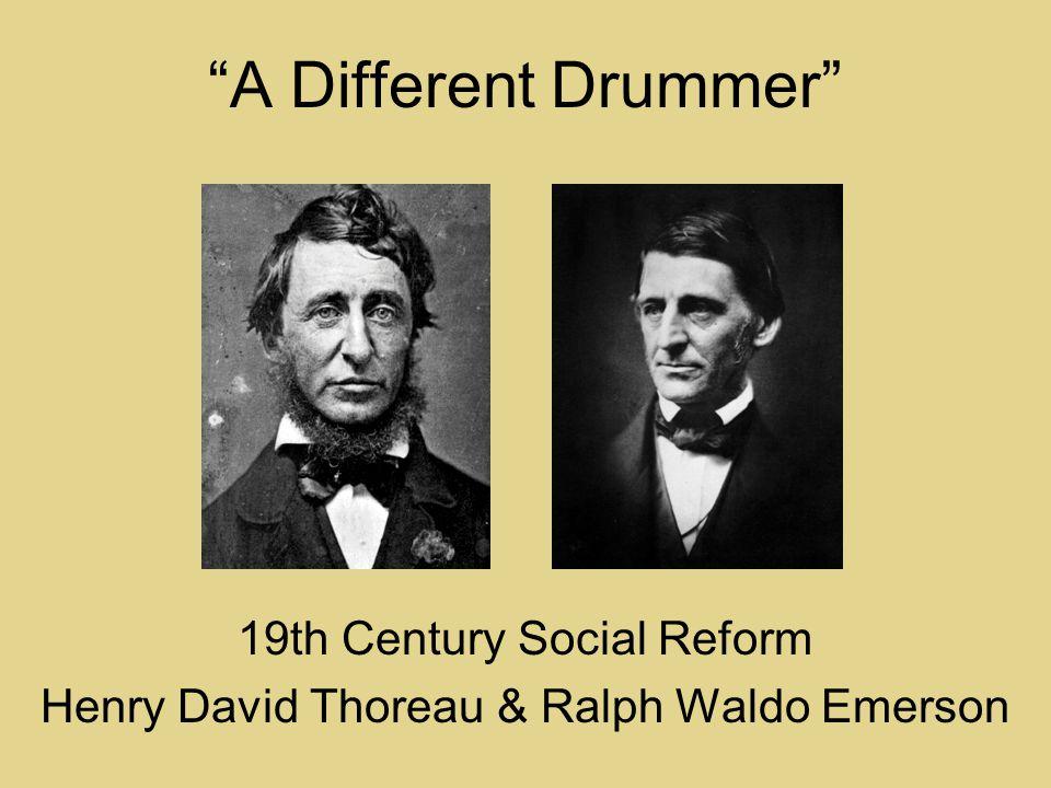 A Different Drummer 19th Century Social Reform Henry David Thoreau & Ralph Waldo Emerson