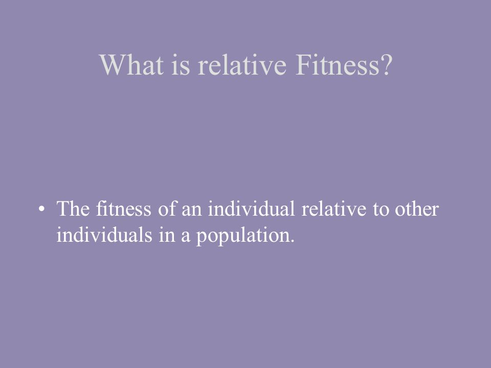 What is Fitness. Fitness = species fitness lies at the heart of Darwin s original theory.