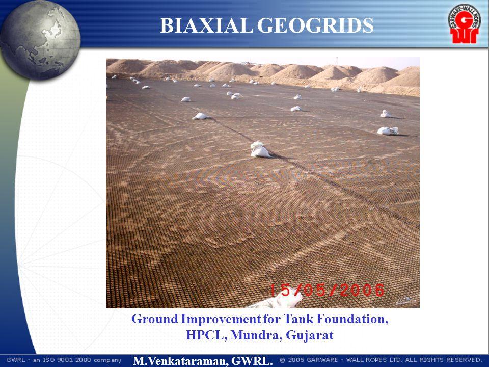 M.Venkataraman, GWRL. BIAXIAL GEOGRIDS Ground Improvement for Tank Foundation, HPCL, Mundra, Gujarat