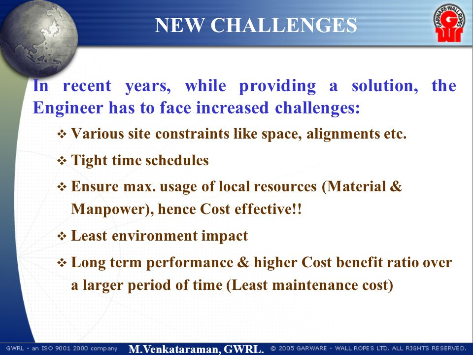 M.Venkataraman, GWRL. NEW CHALLENGES In recent years, while providing a solution, the Engineer has to face increased challenges:  Various site constr