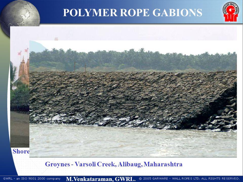 M.Venkataraman, GWRL. Shore Erosion - Swaminarayan Temple, Gujarat, India POLYMER ROPE GABIONS Groynes - Varsoli Creek, Alibaug, Maharashtra