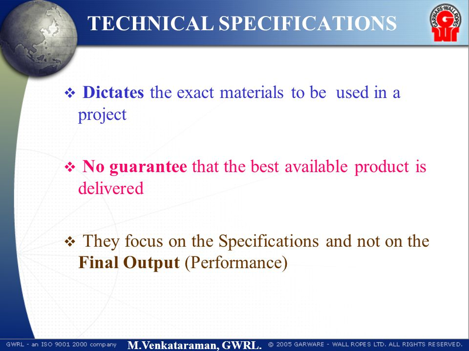 M.Venkataraman, GWRL. TECHNICAL SPECIFICATIONS  Dictates the exact materials to be used in a project  No guarantee that the best available product i