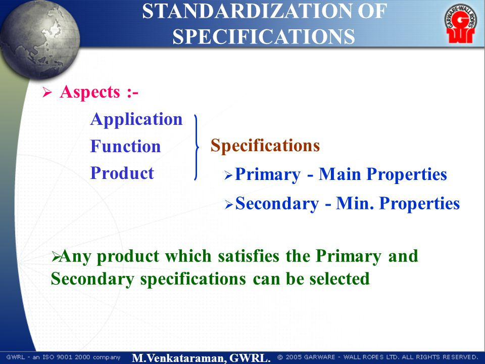 M.Venkataraman, GWRL.  Aspects :- Application Function Product STANDARDIZATION OF SPECIFICATIONS  Primary - Main Properties Specifications  Seconda
