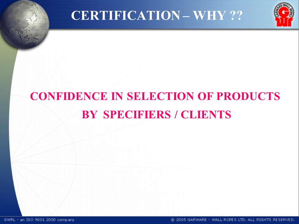 CERTIFICATION – WHY ?? CONFIDENCE IN SELECTION OF PRODUCTS BY SPECIFIERS / CLIENTS