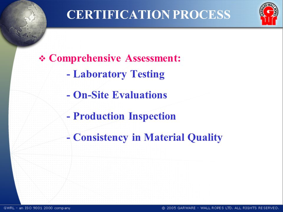 CERTIFICATION PROCESS  Comprehensive Assessment: - Laboratory Testing - On-Site Evaluations - Production Inspection - Consistency in Material Quality