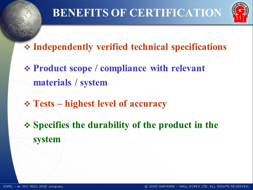 BENEFITS OF CERTIFICATION  Independently verified technical specifications  Product scope / compliance with relevant materials / system  Tests – highest level of accuracy  Specifies the durability of the product in the system