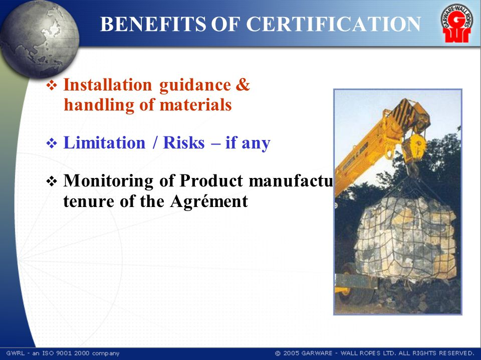 BENEFITS OF CERTIFICATION  Installation guidance & handling of materials  Limitation / Risks – if any  Monitoring of Product manufacturing during the tenure of the Agrément