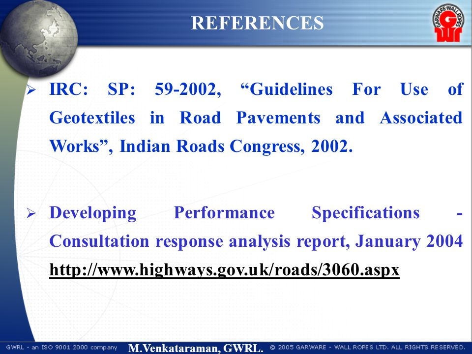 """M.Venkataraman, GWRL. REFERENCES  IRC: SP: 59-2002, """"Guidelines For Use of Geotextiles in Road Pavements and Associated Works"""", Indian Roads Congress"""